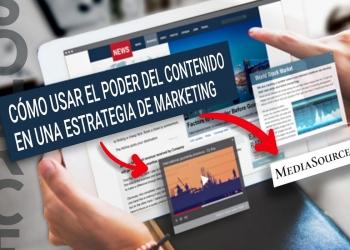 Cómo usar el poder del contenido en una estrategia de marketing según Media Source
