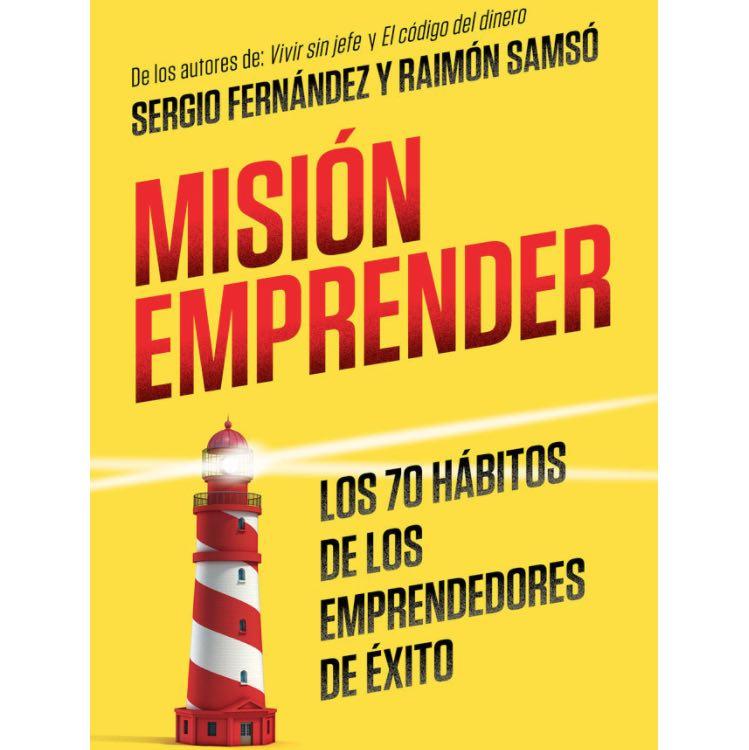 Misión emprender. Los 70 hábitos de los emprendedores de exito, por Sergio Fernandez y Raimon Samso