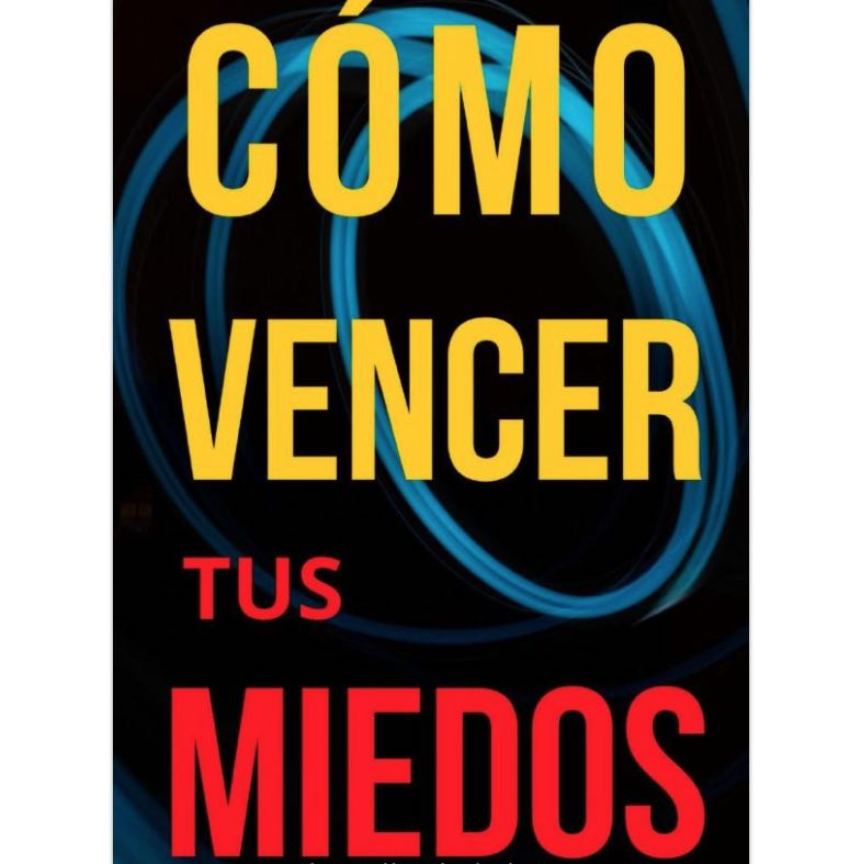 Vence tus Miedos: Libro de autosuperación personal para ser emprendedor, por Claudio de Castro